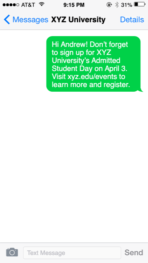 Hi Andrew! Don't forget to sign up for XYZ University's Admitted Student Day on April 3. Visit xyz.edu/events to learn more and register.